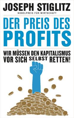 Der Preis des Profits von Schmidt,  Thorsten, Stiglitz,  Joseph