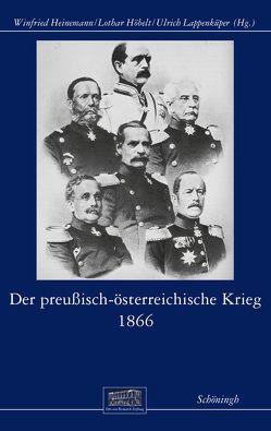 Der preußisch-österreichische Krieg 1866 von Heinemann,  Winfried, Höbelt,  Lothar, Lappenküper,  Ulrich