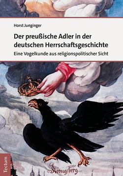 Der preußische Adler in der deutschen Herrschaftsgeschichte von Junginger,  Horst