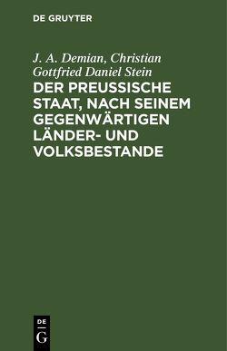 Der preußische Staat, nach seinem gegenwärtigen Länder- und Volksbestande von Demian,  Johann Andreas, Stein,  Christian Gottfried Daniel
