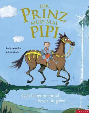 """Der Prinz muss mal Pipi – Eine Geschichte zum Thema """"Wann sind wir endlich da?"""" von Gormley,  Greg, Mould,  Chris, Steindamm,  Constanze"""