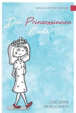 Der Prinzessinnen Code von Schwaiger,  Daniela Christine