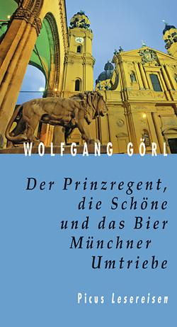 Der Prinzregent, die Schöne und das Bier. Münchner Umtriebe von Görl,  Wolfgang