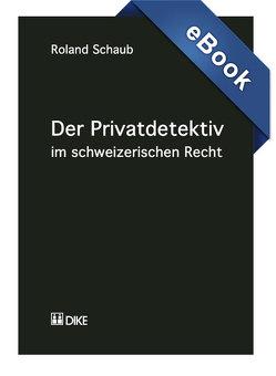 Der Privatdetektiv im schweizerischen Recht von Schaub,  Roland