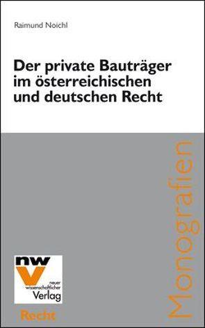 Der private Bauträger im österreichischen und deutschen Recht von Noichl,  Raimund