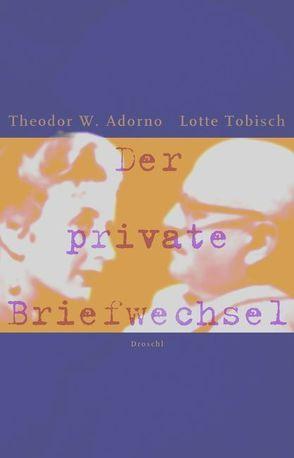Der private Briefwechsel von Adorno,  Theodor W., Kraller,  Bernhard, Steinert,  Heinz, Tobisch,  Lotte