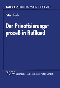 Der Privatisierungsprozeß in Rußland von Claudy,  Peter