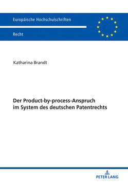 Der Product-by-process-Anspruch im System des deutschen Patentrechts von Brandt,  Katharina