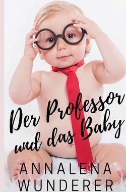 Der Professor und das Baby von Wunderer,  Annalena
