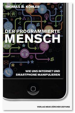 Der programmierte Mensch von Köhler,  Thomas R.