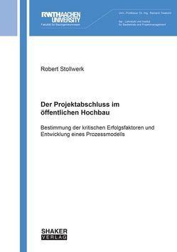 Der Projektabschluss im öffentlichen Hochbau von Stollwerk,  Robert