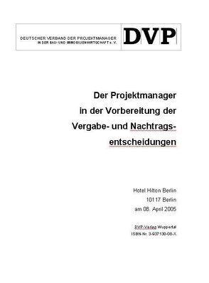 Der Projektmanager in der Vorbereitung der Vergabe- und Nachtragsentscheidungen von Deutscher Verband der Projektmanager in der Bau- und Immobilienwirtschaft e.V.