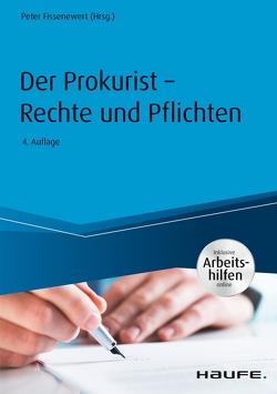 Der Prokurist – Rechte und Pflichten – mit Arbeitshilfen online von Fissenewert,  Peter
