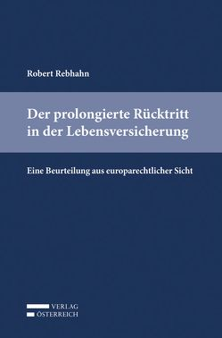 Der prolongierte Rücktritt in der Lebensversicherung von Rebhahn,  Robert