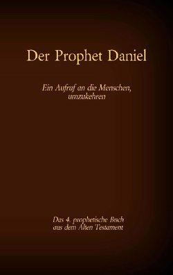 Der Prophet Daniel, das 4. prophetische Buch aus dem Alten Testament der BIbel von Tessnow,  Antonia Katharina