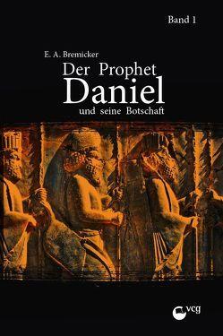 Der Prophet Daniel und seine Botschaft (Band 1) von Bremicker,  Ernst-August