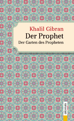 Der Prophet. Doppelband. Khalil Gibran (Der Prophet + Der Garten des Propheten) von Gibran,  Khalil