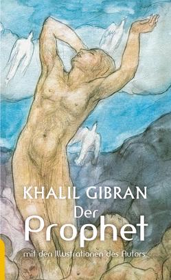 Der Prophet: Khalil Gibran. Mit den farbigen Illustrationen des Autors und einem Werkbeitrag von Gibran,  Khalil