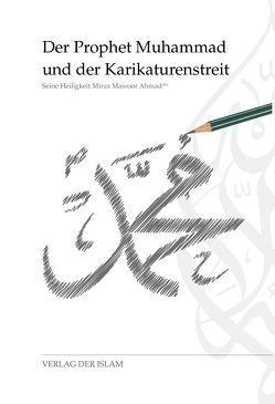Der Prophet Muhammad und der Karikaturenstreit von Ahmad,  Hadhrat Mirza Masroor Ahmad