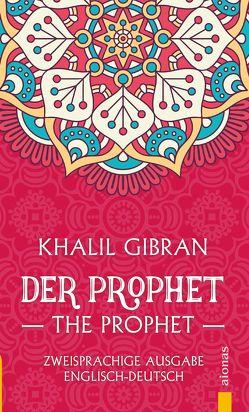 Der Prophet / The Prophet. Khalil Gibran. Zweisprachige Ausgabe Englisch-Deutsch von Gibran,  Khalil