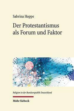 Der Protestantismus als Forum und Faktor von Hoppe,  Sabrina