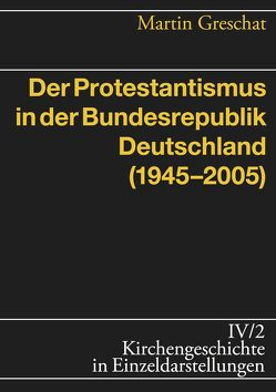 Der Protestantismus in der Bundesrepublik Deutschland (1945-2005) von Greschat,  Martin