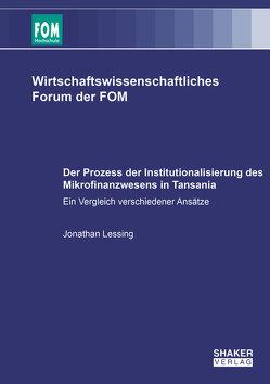 Der Prozess der Institutionalisierung des Mikrofinanzwesens in Tansania von Lessing,  Jonathan