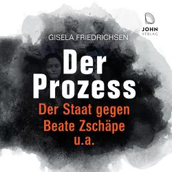 Der Prozess: Der Staat gegen Beate Zschäpe u.a. von Friedrichsen,  Gisela