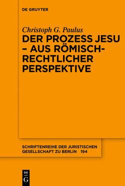Der Prozess Jesu – aus römisch-rechtlicher Perspektive von Paulus,  Christoph G.