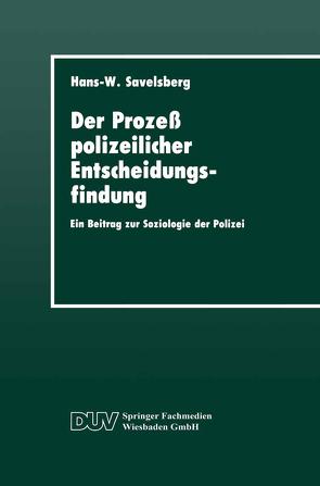 Der Prozeß polizeilicher Entscheidungsfindung von Savelsberg,  Hans-Willi
