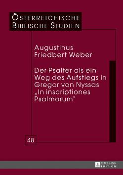 Der Psalter als ein Weg des Aufstiegs in Gregor von Nyssas «In inscriptiones Psalmorum» von Weber,  Augustinus Friedbert