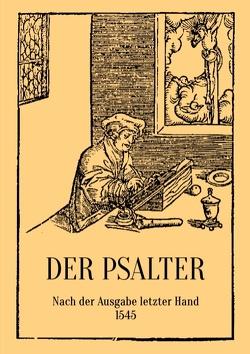 Der Psalter. Nach der Ausgabe letzter Hand 1545. Mit den Vorreden und Summarien. von Eibisch,  Conrad, Luther,  D. Martin