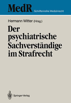 Der psychiatrische Sachverständige im Strafrecht von Bresser,  P.H., Grasnick,  W., Hengesch,  G., Jakobs,  G., Koehler,  K., Lange,  R., Luthe,  R., Rösler,  M., Witter,  Hermann