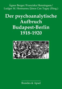 Der psychoanalytische Aufbruch Budapest-Berlin 1918-1920 von Berger,  Ágnes, Henningsen,  Franziska, Hermanns,  Ludger M., Togay,  János Can