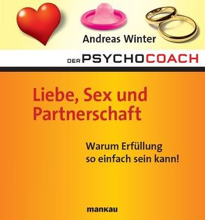 Der Psychocoach 4: Liebe, Sex und Partnerschaft. Warum Erfüllung so einfach sein kann! von Winter,  Andreas