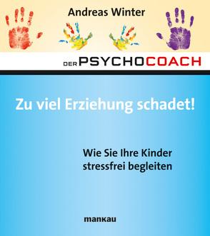 Der Psychocoach 8: Zu viel Erziehung schadet! von Winter,  Andreas