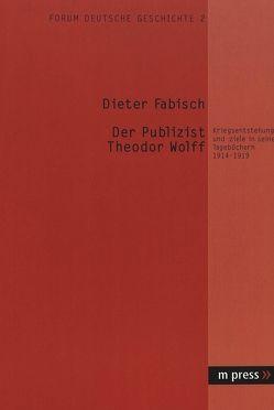 Der Publizist Theodor Wolff von Fabisch,  Dieter