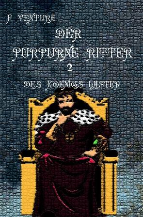 Der purpurne Ritter / Der purpurne Ritter 2 Des Königs Laster von Ventura,  F.