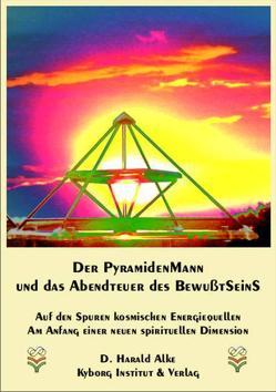 Der Pyramidenmann und das Abenteuer des Bewusstseins von Alke,  D. Harald