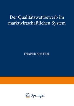 Der Qualitätswettbewerb im marktwirtschaftlichen System von Flick,  Friedrich Karl