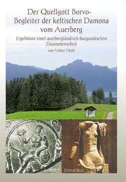 Der Quellgott Borvo – Begleiter der keltischen Damona vom Auerberg von Diehl,  Volker