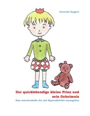 Der quicklebendige kleine Prinz und sein Geheimnis von Englert,  Gertrude