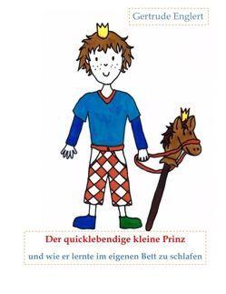 Der quicklebendige kleine Prinz und wie er lernte im eingenen Bett zu schlafen von Englert,  Gertrude