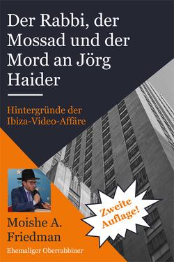 Der Rabbi, der Mossad und der Mord an Jörg Haider von Friedman,  Moishe A.