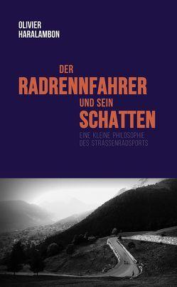Der Radrennfahrer und sein Schatten von Haralambon,  Olivier, Sanders,  Christoph