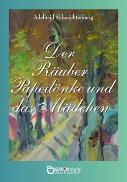 Der Räuber Papedönke und das Mädchen von Hartung,  Erika, Schwichtenberg,  Adelheid