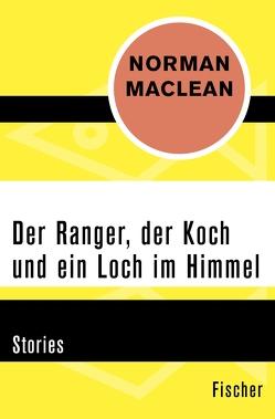 Der Ranger, der Koch und ein Loch im Himmel von Maclean,  Norman, Samland,  Bernd