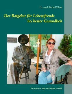 Der Ratgeber für Lebensfreude bei bester Gesundheit von Köhler,  Bodo