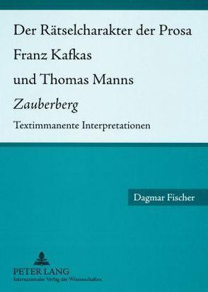 Der Rätselcharakter der Prosa Franz Kafkas und Thomas Manns «Zauberberg» von Fischer,  Dagmar