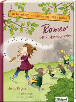 Der Rattenfänger von Hameln – was wirklich geschah: Romeo, der Zaubertrommler von Jäger,  Katja, Zillgens,  Gerlis